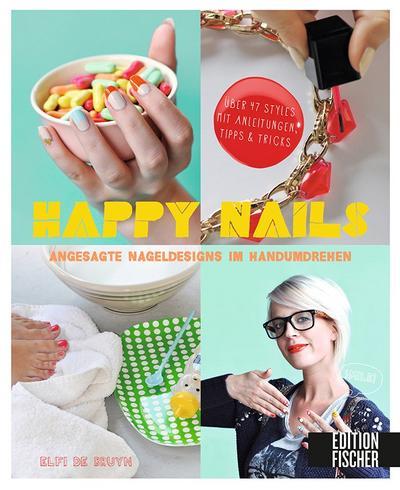 Happy Nails; Angesagte Nageldesigns im Handumdrehen - über 47 Styles mit Anleitungen, Tipps & Tricks   ; Aus d. Niederl. v. van der Avoort, Birgit; Deutsch