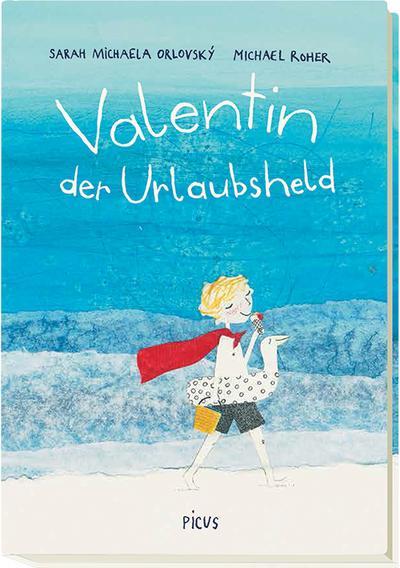 Valentin, der Urlaubsheld   ; Ill. v. Roher, Michael; Deutsch