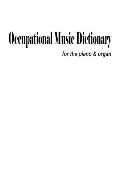 Occupational Music Dictionary For The Piano & Organ
