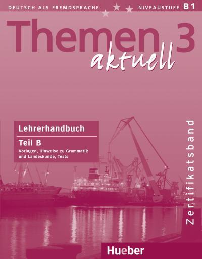 Themen aktuell 3 - Zertifikatsband: Deutsch als Fremdsprache / Lehrerhandbuch Teil B