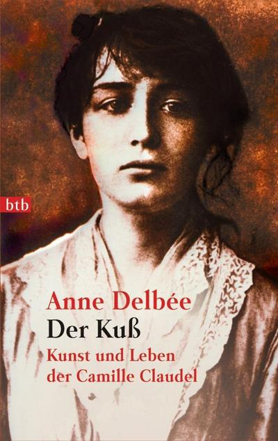 Der Kuß: Kunst und Leben der Camille Claudel