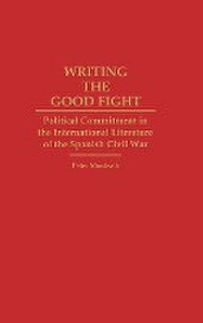 Writing the Good Fight: Political Commitment in the International Literature of the Spanish Civil War