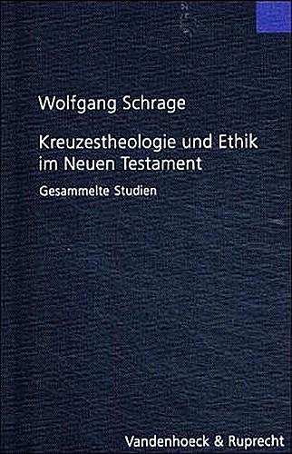 Kreuzestheologie und Ethik im Neuen Testament Wolfgang Schrage