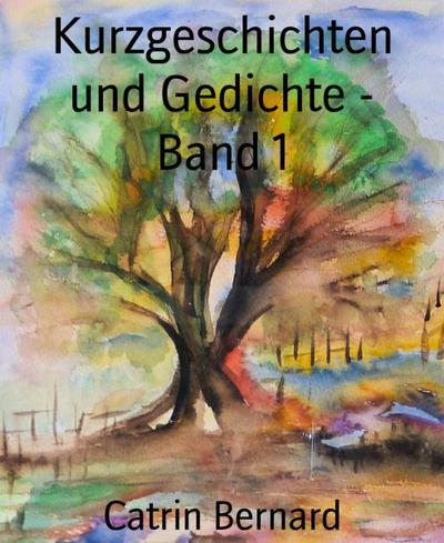 Kurzgeschichten und Gedichte - Band 1