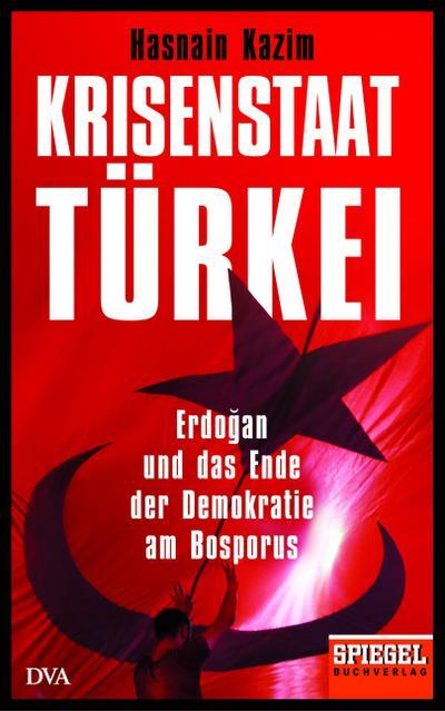 Krisenstaat Türkei; Erdoğan und das Ende der Demokratie am Bosporus - Ein SPIEGEL-Buch; Deutsch