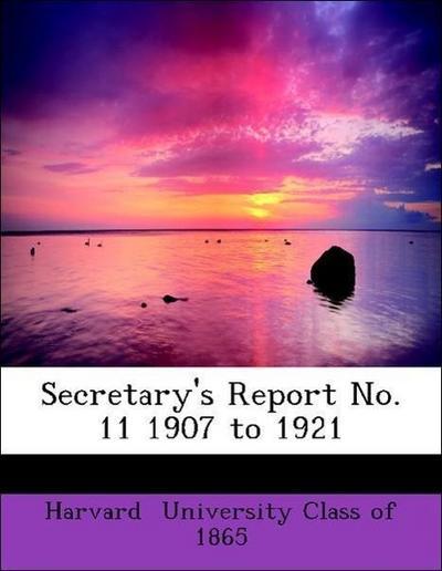 Secretary's Report No. 11 1907 to 1921