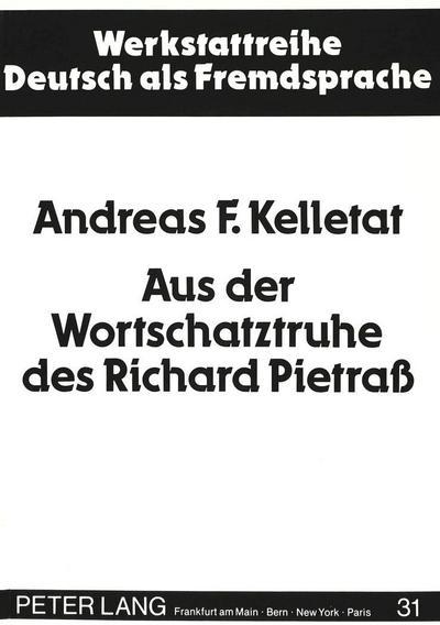 Aus der Wortschatztruhe des Richard Pietraß: Zu einigen Fragen linguistisch-literaturwissenschaftlicher Textanalyse am Beispiel von Gedichten (Werkstattreihe Deutsch als Fremdsprache, Band 31)