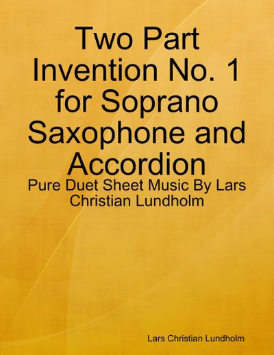 Two Part Invention No. 1 for Soprano Saxophone and Accordion - Pure Duet Sheet Music By Lars Christian Lundholm