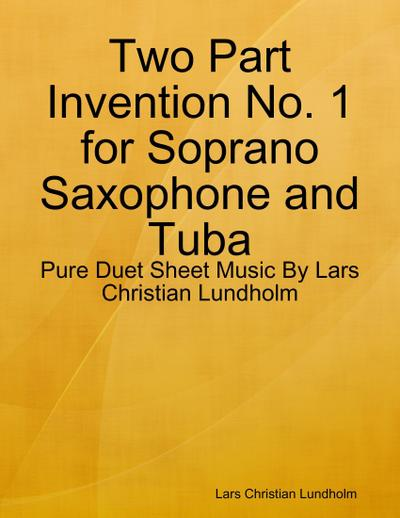 Two Part Invention No. 1 for Soprano Saxophone and Tuba - Pure Duet Sheet Music By Lars Christian Lundholm