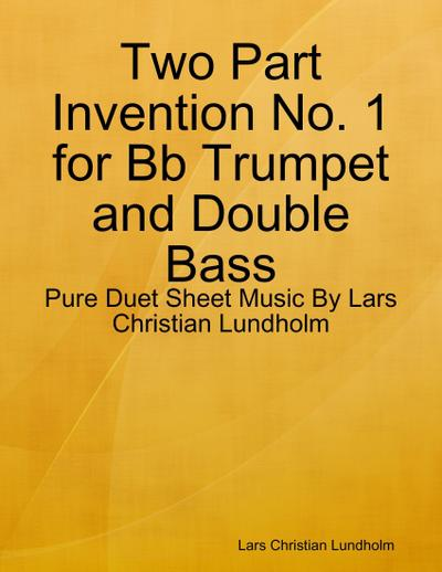Two Part Invention No. 1 for Bb Trumpet and Double Bass - Pure Duet Sheet Music By Lars Christian Lundholm