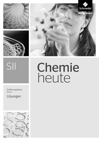 Chemie heute SII. Lösungen. Einführungsphase. Hessen