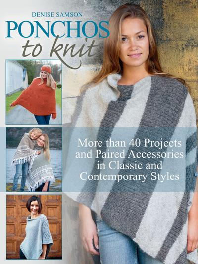 Ponchos to Knit: More Than 40 Projects and Paired Accessories in Classic and Contemporary Styles