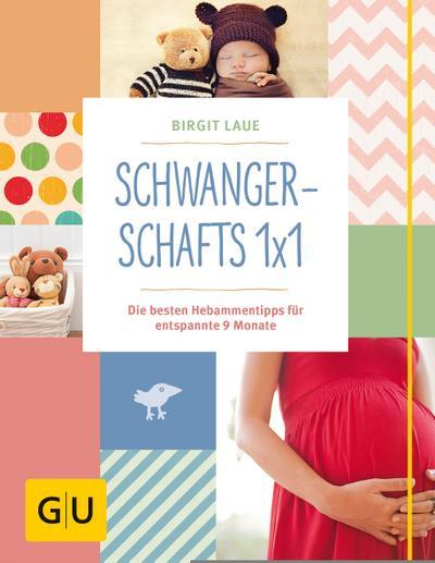 Schwangerschafts 1x1; Die besten Hebammentipps für entspannte 9 Monate; GU Partnerschaft & Familie Einzeltitel; Deutsch