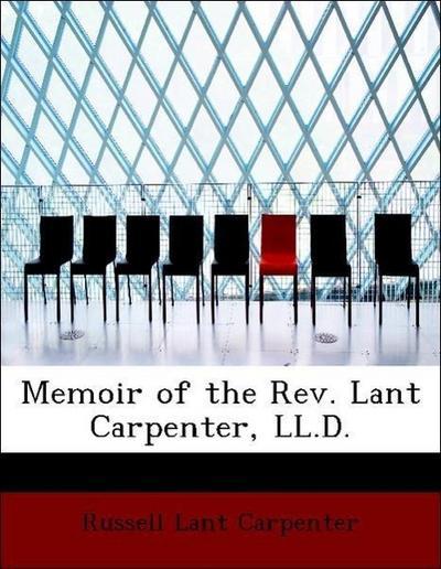 Memoir of the Rev. Lant Carpenter, LL.D.