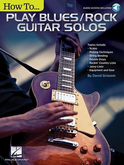 How to Play Blues/Rock Guitar Solos: Audio Access Included! [With Access Code]