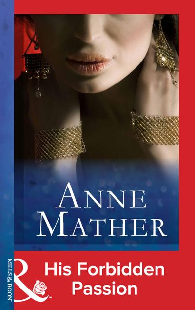 His Forbidden Passion (Mills & Boon Modern) (The Anne Mather Collection)