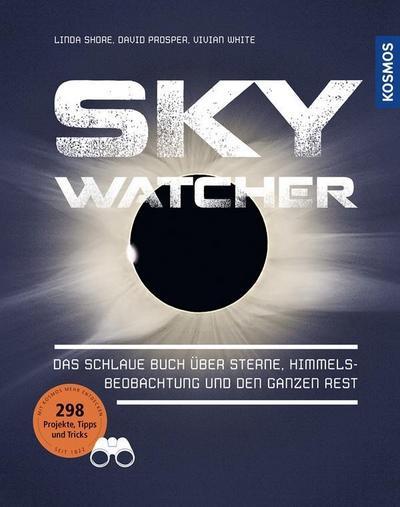 Sky Watcher: Das schlaue Buch über Sterne, Himmelsbeobachtung und den ganzen Rest