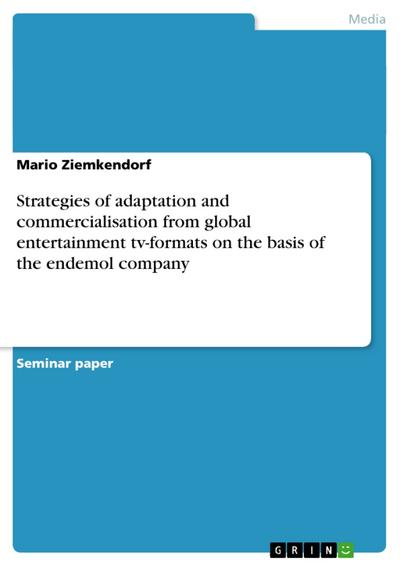 Strategies of adaptation and commercialisation from global entertainment tv-formats on the basis of the endemol company