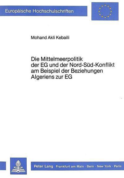Die Mittelmeerpolitik der EG und der Nord-Süd-Konflikt am Beispiel der Beziehungen Algeriens zur EG