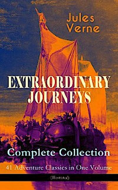 EXTRAORDINARY JOURNEYS – Complete Collection: 41 Adventure Classics in One Volume (Illustrated)