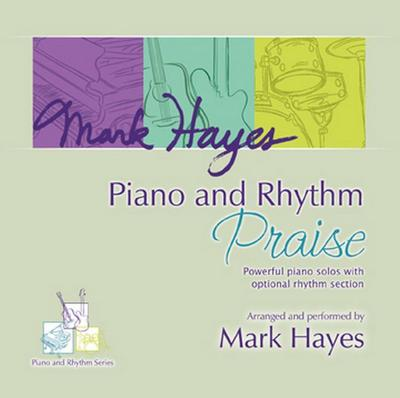 Mark Hayes: Piano and Rhythm Praise - Performance CD: Powerful Piano Solos with Rhythm Section