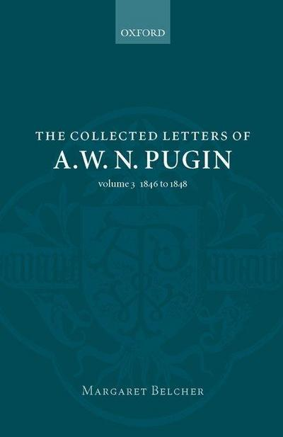 The Collected Letters of A. W. N. Pugin, Volume 3: 1846-1848