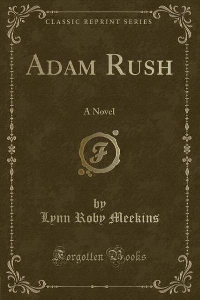 Adam Rush: A Novel (Classic Reprint)