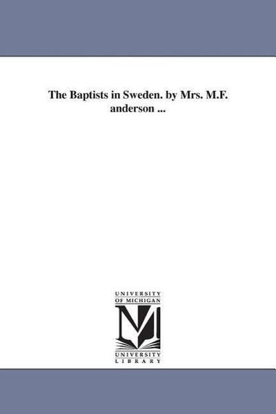 The Baptists in Sweden. by Mrs. M.F. Anderson ...