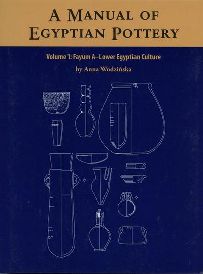 A Manual of Egyptian Pottery, Volume 1: Fayum a - Lower Egyptian Culture