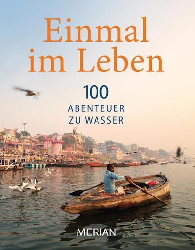 Einmal im Leben Bd. 3; 100 Abenteuer zu Wasser; MERIAN Solitäre; Deutsch