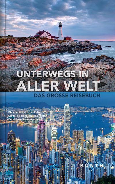 KUNTH Bildband Unterwegs in aller Welt; Das große Reisebuch; KUNTH Unterwegs in ...; Hrsg. v. KUNTH Verlag; Deutsch