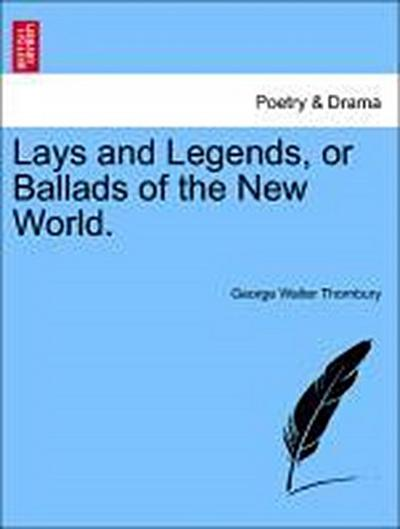 Lays and Legends, or Ballads of the New World.