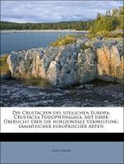Die Crustaceen des südlichen Europa: Crustacea Podophthalmia. Mit einer Übersicht über die horizontale Verbreitung sämmtlicher europäischer Arten