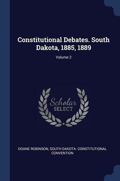 Constitutional Debates. South Dakota, 1885, 1889; Volume 2