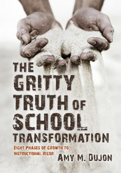 The Gritty Truth of School Transformation: Eight Phases of Growth to Instructional Rigor