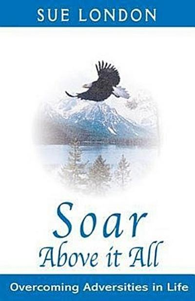 Soar Above It All: Overcoming Adversities in Life