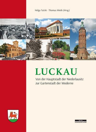 Luckau: Von der Hauptstadt der Niederlausitz zur Gartenstadt de Moderne