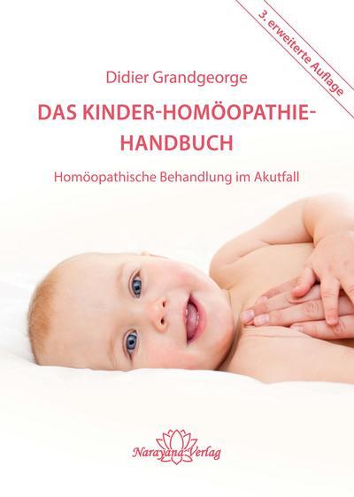 Das Kinder-Homöopathie- Handbuch: Homöopathische Behandlung im Akutfall