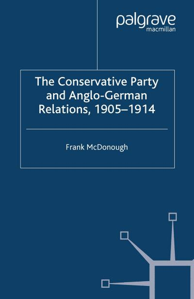 The Conservative Party and Anglo-German Relations, 1905-1914