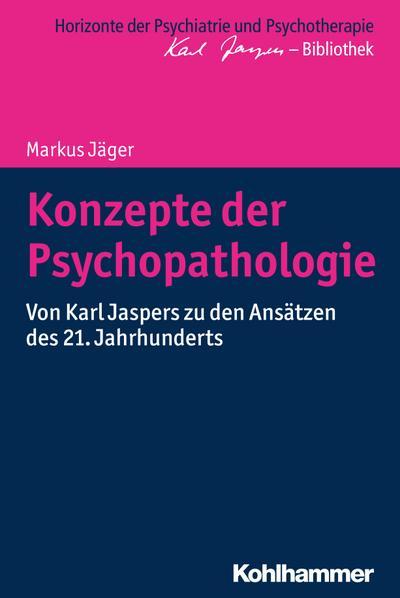 Konzepte der Psychopathologie: Von Karl Jaspers zu den Ansätzen des 21. Jahrhunderts (Horizonte der Psychiatrie und Psychotherapie - Karl Jaspers-Bibliothek)