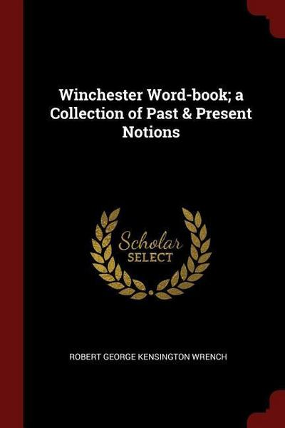 Winchester Word-Book; A Collection of Past & Present Notions