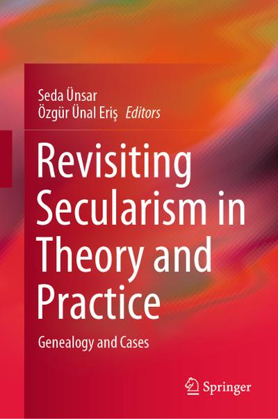 Revisiting Secularism in Theory and Practice