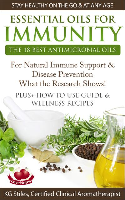 Essential Oils for Immunity The 18 Best Antimicrobial Oils For Natural Immune Support & Disease Prevention What the Research Shows! Plus How to Use Guide & Wellness Recipes (Healing with Essential Oil)