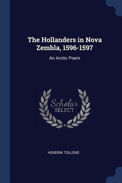 The Hollanders in Nova Zembla, 1596-1597: An Arctic Poem