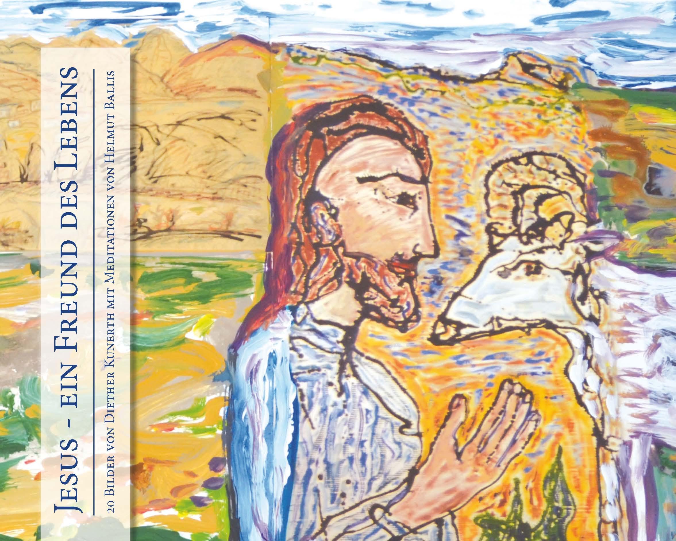 Jesus - ein Freund des Lebens Diether Kunerth