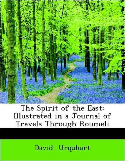 The Spirit of the East: Illustrated in a Journal of Travels Through Roumeli