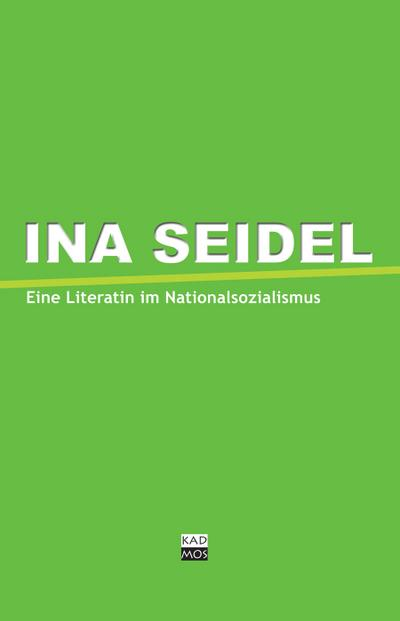 Ina Seidel: Eine Literatin im Nationalsozialismus