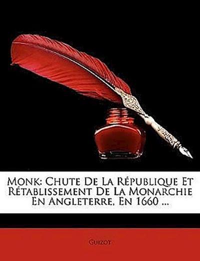 Monk: Chute De La République Et Rétablissement De La Monarchie En Angleterre, En 1660 ...