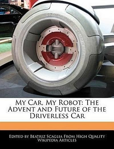 My Car, My Robot: The Advent and Future of the Driverless Car
