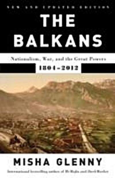 Balkans: Nationalism, War, and the Great Powers, 1804-2012